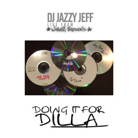 DJ Jazzy Jeff/Doing it for DILLA!