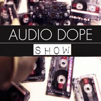 AUDIO DOPE SHOW #10   4 - 17 - 2015