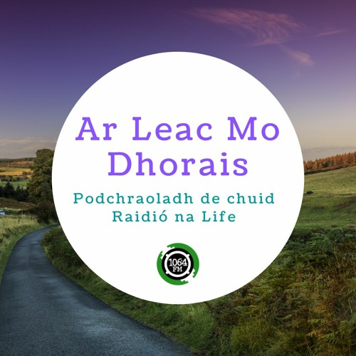 Ar Leac Mo Dhorais by Raidió na Life on SoundCloud - Hear the ...