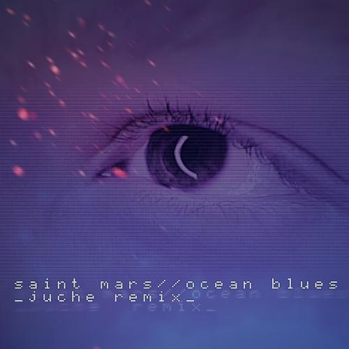 Saint Mars - Ocean Blues | Juche's Remix | OUT NOW! by Juche on  SoundCloud - Hear the world's sounds